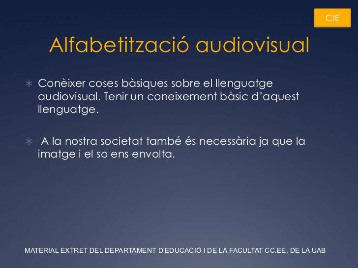 CIE      Alfabetització audiovisual Conèixer coses bàsiques sobre el llenguatge   audiovisual. Tenir un coneixement bàsic...