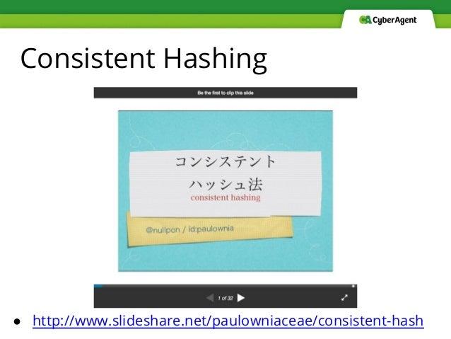 Consistent Hashing ● http://www.slideshare.net/paulowniaceae/consistent-hash
