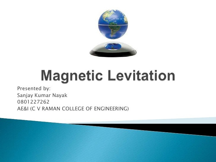 Magnetic Levitation<br />Presented by: <br />Sanjay Kumar Nayak<br />0801227262<br />AE&I (C V RAMAN COLLEGE OF ENGINEERIN...