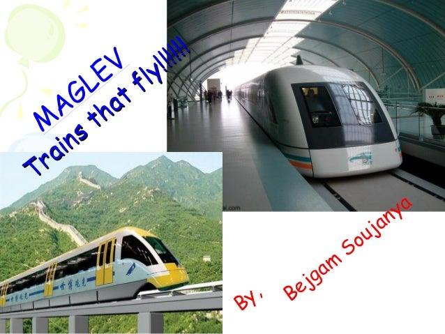 By, BejgamSoujanyaMAGLEVTrainsthat fly!!!!!!Trainsthat fly!!!!!!