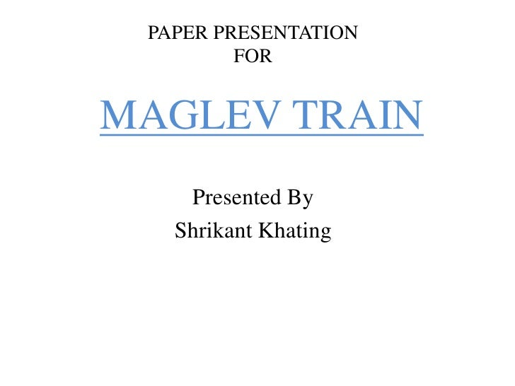 PAPER PRESENTATION <br />FOR<br />MAGLEV TRAIN<br />Presented By<br />Shrikant Khating<br />