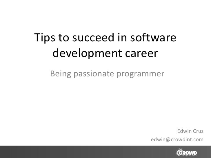 Tips to succeed in software   development career  Being passionate programmer                                  Edwin Cruz ...