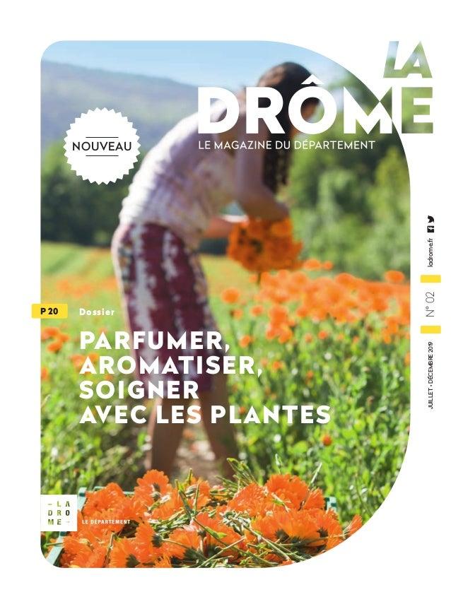 JUILLET•DÉCEMBRE2019N°02ladrome.fr Dossier PARFUMER, AROMATISER, SOIGNER AVEC LES PLANTES P 20 NOUVEAU