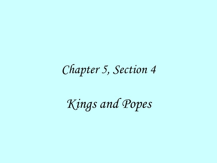 Chapter 5, Section 4 Kings and Popes