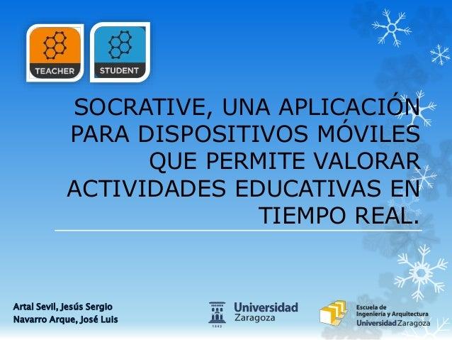 SOCRATIVE, UNA APLICACIÓN PARA DISPOSITIVOS MÓVILES QUE PERMITE VALORAR ACTIVIDADES EDUCATIVAS EN TIEMPO REAL. Artal Sevil...