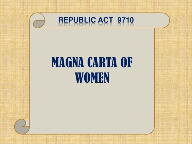 REPUBLIC ACT 9710MAGNA CARTA OF   WOMEN