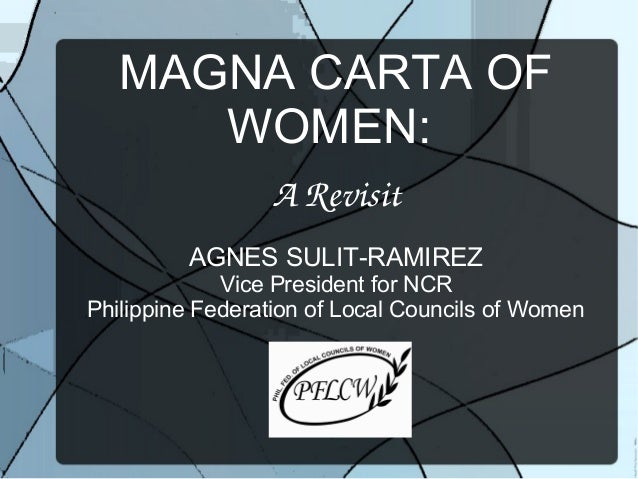 MAGNA CARTA OFWOMEN:ARevisitAGNES SULIT-RAMIREZVice President for NCRPhilippine Federation of Local Councils of Women
