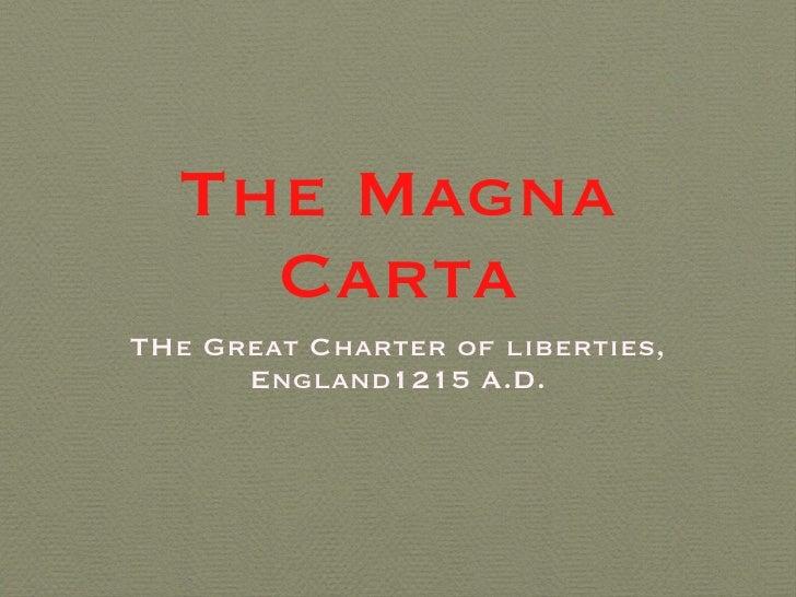 The Magna Carta <ul><li>THe Great Charter of liberties, England1215 A.D. </li></ul>