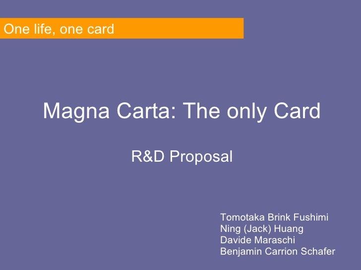 Magna Carta: The only Card R&D Proposal Tomotaka Brink Fushimi Ning (Jack) Huang Davide Maraschi Benjamin Carrion Schafer ...