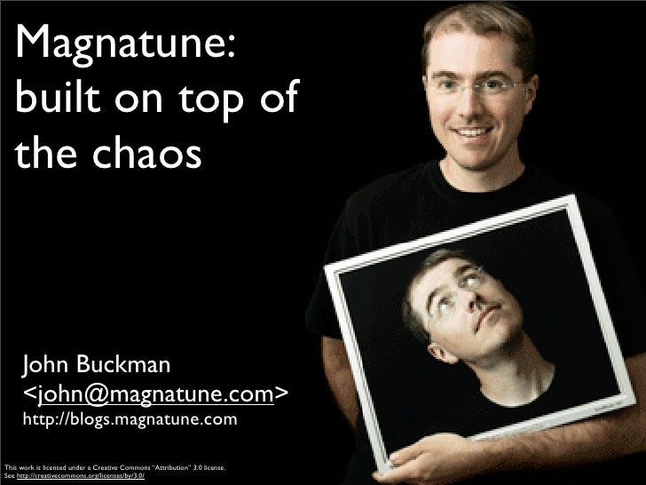 Magnatune:    built on top of    the chaos          John Buckman       <john@magnatune.com>       http://blogs.magnatune.c...
