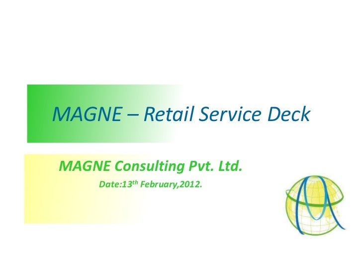 MAGNE – Retail Service DeckMAGNE Consulting Pvt. Ltd.     Date:13th February,2012.