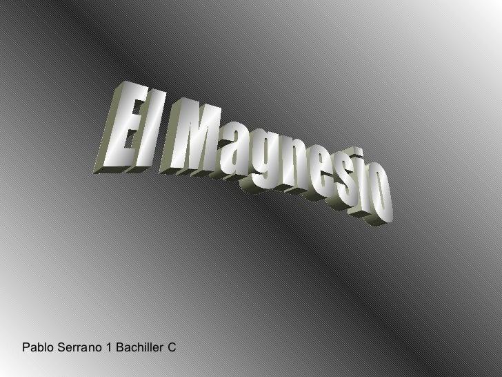 El Magnesio Pablo Serrano 1  Bachiller  C