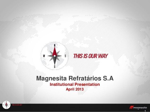 11 Magnesita Refratários S.A Institutional Presentation April 2013
