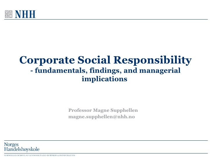 Corporate Social Responsibility - fundamentals, findings, and managerial implications  Professor Magne Supphellen [email_a...