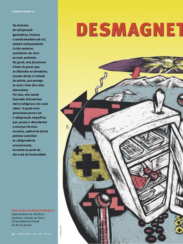 34 • CIÊNCIA HOJE • vol. 26 • nº 155 T E R M O D I N Â M I C A DESMAGNET Os sistemas de refrigeração (geladeiras, freezers...