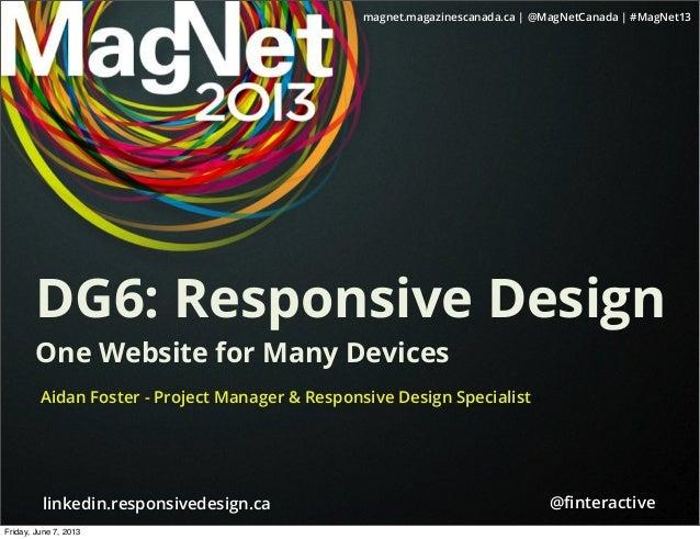 magnet.magazinescanada.ca | @MagNetCanada | #MagNet13@finteractivelinkedin.responsivedesign.caDG6: Responsive DesignOne Web...