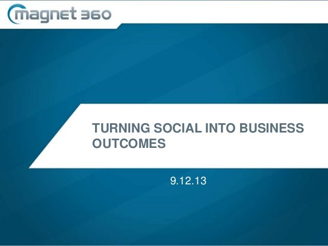 TURNING SOCIAL INTO BUSINESS OUTCOMES 9.12.13