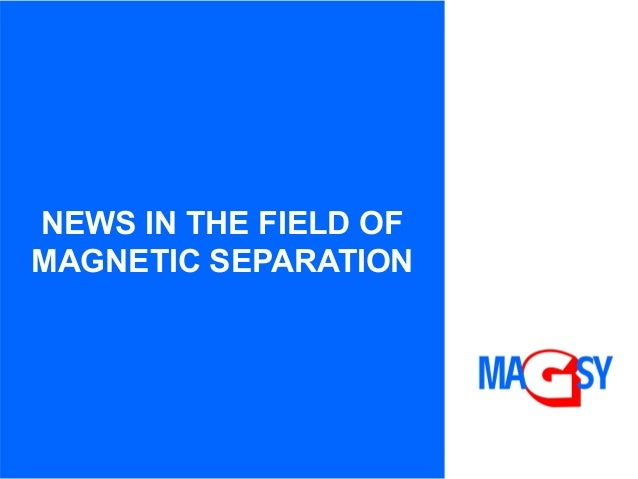 NEWS IN THE FIELD OFMAGNETIC SEPARATION