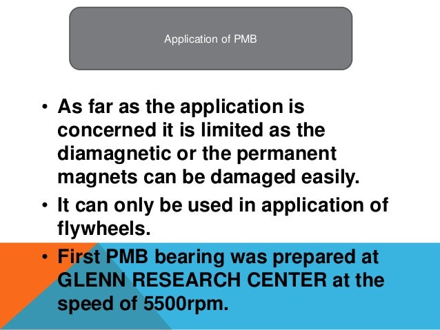 research papers on magnetic bearings Magnetic bearings allow contact-free levitation this offers a number of interesting advantages magnetic bearings do not require lubrication, they allow high circumferential speeds at high loads, they do not suffer friction nor wear, and therefore they offer a virtually unlimited lifetime while no.
