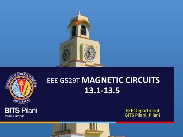 BITS Pilani Pilani Campus EEE G529T MAGNETIC CIRCUITS 13.1-13.5 EEE Department BITS Pilani, Pilani