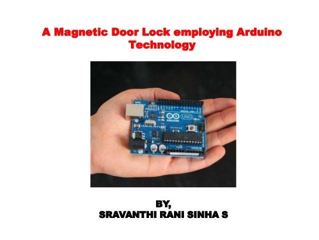 A Magnetic Door Lock employing Arduino             Technology                 BY,        SRAVANTHI RANI SINHA S