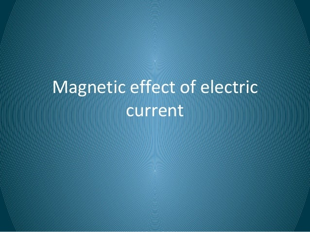 Magnetic effect of electriccurrent
