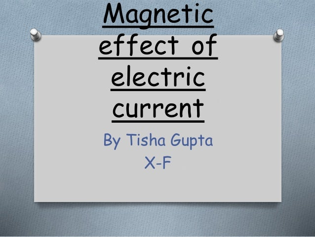 Magnetic effect of electric current By Tisha Gupta X-F