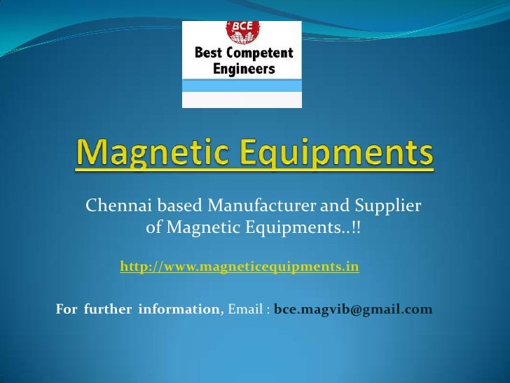 Magnetic Equipments<br />Chennai based Manufacturer and Supplier of Magnetic Equipments..!!<br />http://www.magneticequipm...