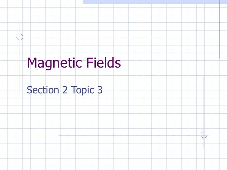 Magnetic Fields Section 2 Topic 3
