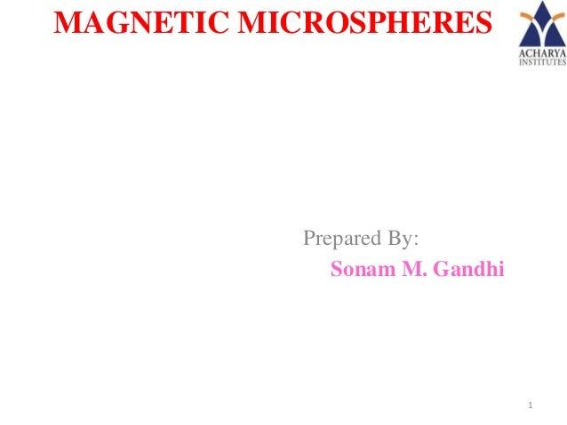 MAGNETIC MICROSPHERES           Prepared By:              Sonam M. Gandhi                                1