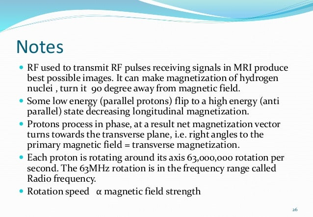 Notes  RF used to transmit RF pulses receiving signals in MRI produce best possible images. It can make magnetization of ...
