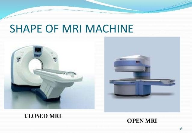 SHAPE OF MRI MACHINE 38 CLOSED MRI OPEN MRI
