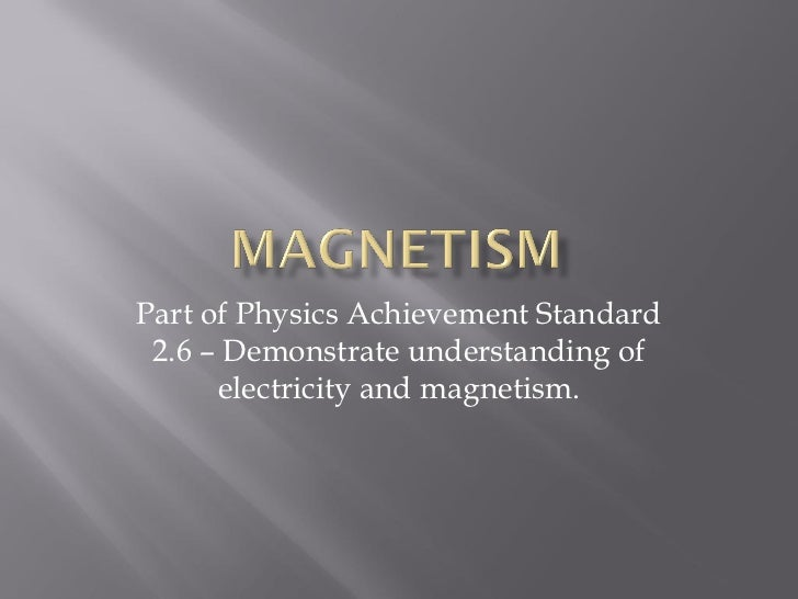 Part of Physics Achievement Standard 2.6 – Demonstrate understanding of      electricity and magnetism.