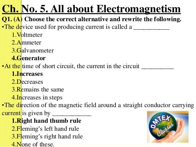 Ch. No. 5. All about Electromagnetism Q1. (A) Choose the correct alternative and rewrite the following. •The device used f...