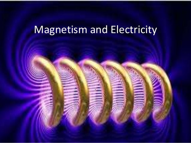 . Magnetism and Electricity