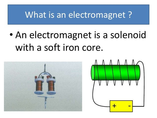 Bar Magnet Electromagnet • Made of steel • Made of soft iron • Poles cannot be reversed • Poles can be reversed • It produ...