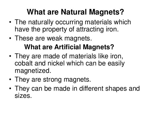 What are Natural Magnets? • The naturally occurring materials which have the property of attracting iron. • These are weak...