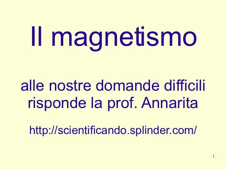 Il magnetismo alle nostre domande difficili risponde la prof. Annarita http://scientificando.splinder.com/