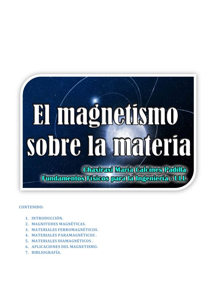 CONTENIDO:  1.   INTRODUCCIÓN.  2.   MAGNITUDES MAGNÉTICAS.  3.   MATERIALES FERROMAGNÉTICOS.  4.   MATERIALES PARAMAGNÉTI...