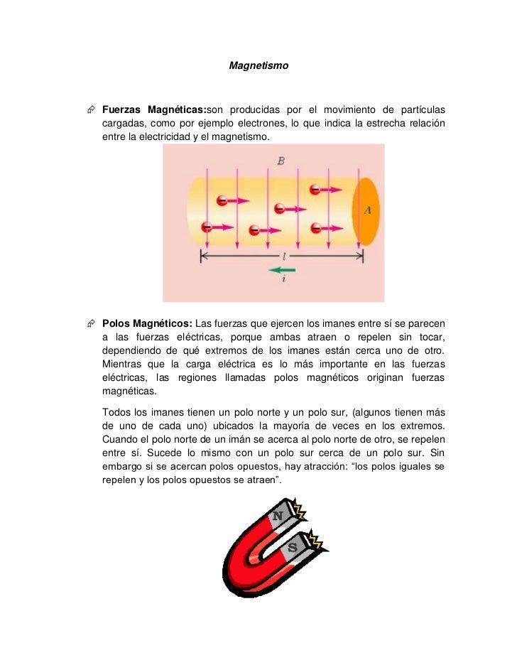 Magnetismo Fuerzas Magnéticas:son producidas por el movimiento de partículas  cargadas, como por ejemplo electrones, lo q...