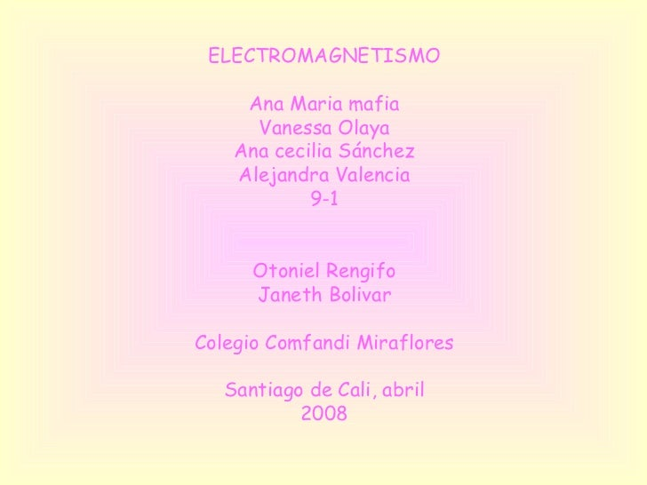 <ul><li>ELECTROMAGNETISMO </li></ul><ul><li>Ana Maria mafia </li></ul><ul><li>Vanessa Olaya </li></ul><ul><li>Ana cecilia ...