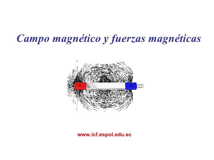 C ampo magnético   y fuerzas magnéticas www.icf.espol.edu.ec