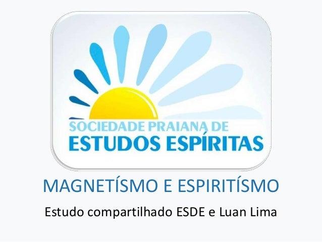 MAGNETÍSMO E ESPIRITÍSMOEstudo compartilhado ESDE e Luan Lima