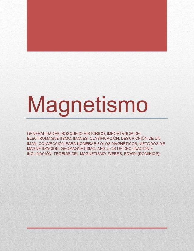 Magnetismo GENERALIDADES, BOSQUEJO HISTÓRICO, IMPORTANCIA DEL ELECTROMAGNETISMO, IMANES, CLASIFICACIÓN, DESCRICPIÓN DE UN ...