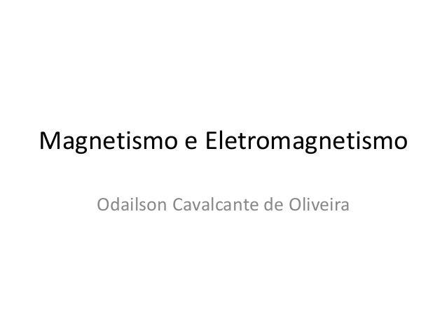 Magnetismo e Eletromagnetismo Odailson Cavalcante de Oliveira
