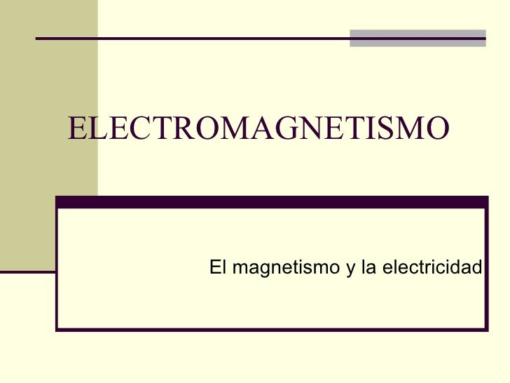 ELECTROMAGNETISMO El magnetismo y la electricidad