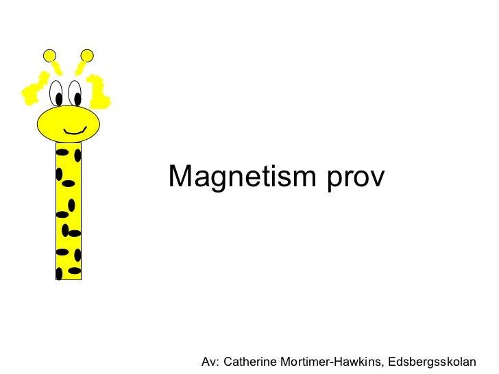 Magnetism prov Av: Catherine Mortimer-Hawkins, Edsbergsskolan