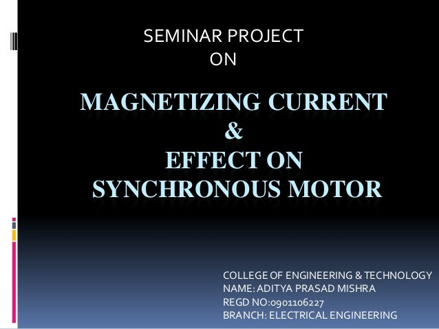 SEMINAR PROJECT         ONMAGNETIZING CURRENT         &     EFFECT ON SYNCHRONOUS MOTOR          COLLEGE OF ENGINEERING & ...