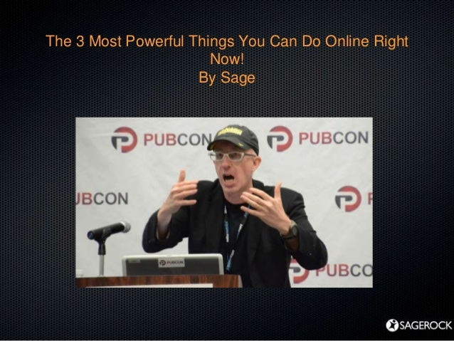 The 3 Most Powerful Things You Can Do Online RightNow!By Sage