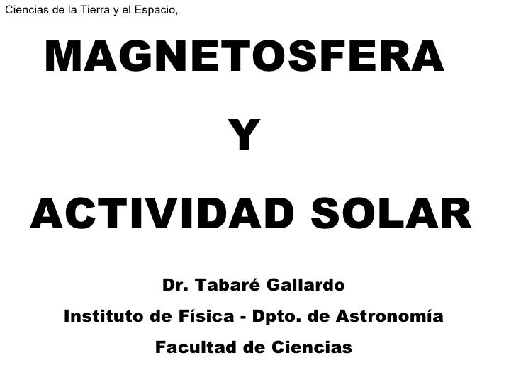 Ciencias de la Tierra y el Espacio,           MAGNETOSFERA                                       Y      ACTIVIDAD SOLAR   ...